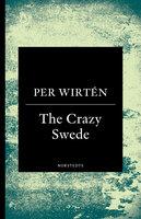 The Crazy Swede : En sann historia - Per Wirtén