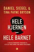 Hele hjernen – hele barnet - Daniel J. Siegel,Tina Payne Bryson