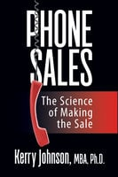 Phone Sales: The Science of Making the Sale - Kerry L. Johnson