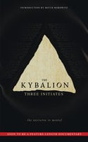 The Kybalion: The Universe is Mental - Mitch Horowitz, Three Initiates