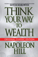 Think Your Way to Wealth - Napoleon Hill,Mitch Horowitz