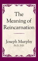 The Meaning of Reincarnation - Dr. Joseph Murphy
