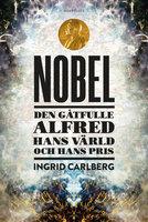NOBEL : Den gåtfulle Alfred, hans värld och hans pris - Ingrid Carlberg