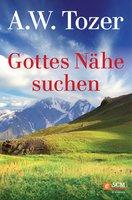 Gottes Nähe suchen - A.W. Tozer