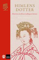 Himlens dotter : Historien om Kinas mäktigaste kvinna - Bengt Pettersson