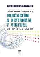 Políticas, tensiones y tendencias de la educación a distancia y virtual en América Latina - Claudio Rama Vitale