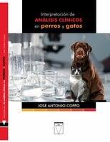 Interpretación de análisis clínicos en perros y gatos - José Antonio Coppo