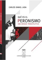 Qué es el Peronismo. Una mirada transpolítica - Carlos Daniel Lasa