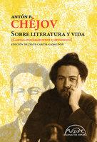 Sobre literatura y vida - Antón P. Chéjov