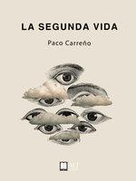La segunda vida - Paco Carreño