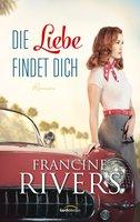 Die Liebe findet dich - Francine Rivers