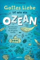 Gottes Liebe ist wie ein Ozean: Drei-Minuten-Andachten für die ganze Familie - Carsten Hjorth Pedersen