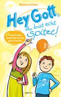 Hey Gott, du bist echt spitze!: 77 Geschichten-Andachten für die ganze Familie - Melanie Schüer