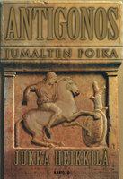 Antigonos, jumalten poika - Jukka M. Heikkilä