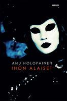 Ihon alaiset - Anu Holopainen