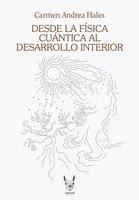 Desde la física cuántica al desarrollo interior - Carmen Andrea Hales Dib