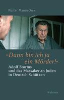 """»Dann bin ich ja ein Mörder!"""": Adolf Storms und das Massaker an Juden in Deutsch Schützen"""