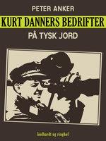 Kurt Danners bedrifter: På tysk jord - Peter Anker