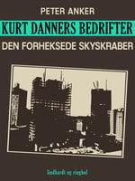 Kurt Danners bedrifter: Den forheksede skyskraber - Peter Anker