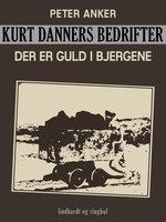 Kurt Danners bedrifter: Der er guld i bjergene - Peter Anker
