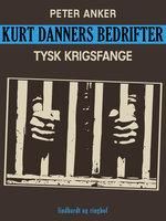 Kurt Danners bedrifter: Tysk krigsfange - Peter Anker