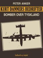 Kurt Danners bedrifter: Bomber over Tyskland - Peter Anker