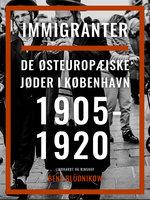 Immigranter. De østeuropæiske jøder i København 1905-1920 - Bent Blüdnikow