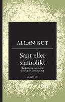 Sant eller sannolikt : Tankar kring matematik, statistik och sannolikheter - Allan Gut