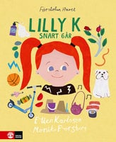 Lilly K : snart 6 år - Ellen Karlsson, Monika Forsberg