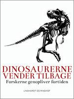 Dinosaurerne vender tilbage. Forskerne genopliver fortiden - Lars Thomas