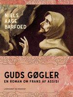 Guds gøgler - En roman om Frans af Assisi - Niels Aage Barfoed
