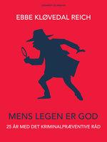 Mens legen er god: 25 år med Det Kriminalpræventive Råd - Ebbe Kløvedal Reich