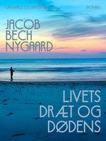 Livets dræt og dødens - Jacob Bech Nygaard