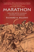 Marathon: How One Battle Changed Western Civilization - Richard A. Billows