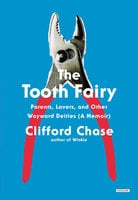 The Tooth Fairy: Parents, Lovers, and Other Wayward Deities (A Memoir) - Clifford Chase