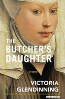 The Butcher's Daughter: A Novel - Victoria Glendinning