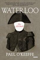 Waterloo: The Aftermath - Paul O'Keeffe
