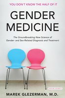 Gender Medicine: The Groundbreaking New Science of Gender- and Sex-Related Diagnosis and Treatment - Marek Glezerman