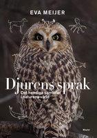 Djurens språk : Det hemliga samtalet i naturens värld - Eva Meijer