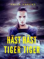 Häst häst tiger tiger - Anita Ahrens