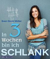 In 3 Wochen bin ich schlank: Mit Genuss zur Bikinifigur - Sven David Müller