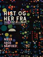 Hist og her fra – Tolv Fortællinger - Niels Aage Barfoed