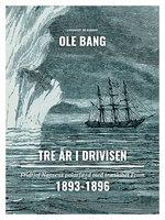 Tre år i drivisen. Fridtjof Nansens polarfærd med træskibet Fram 1893-1896 - Ole Bang