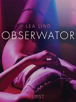 Obserwator - opowiadanie erotyczne - Lea Lind