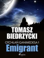 Otchłań Ganimedesa 1: Emigrant - Tomasz Biedrzycki