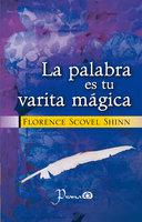 La palabra es tu varita mágica - Florence Scovel Shinn