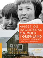 Angst og dagligsnak om vold i Grønland. En studie i holdnings- og rygtedannelse - Peter Sigsgaard