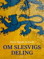 Om Slesvigs deling - Hans Egede Schack