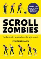 Scrollzombies : hur beroendet av sociala medier styr våra liv - Sven Rollenhagen