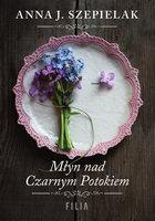 Młyn nad Czarnym Potokiem - Anna J. Szepielak